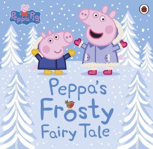 Peppa Pig  Peppa s Frosty Fairy Tale