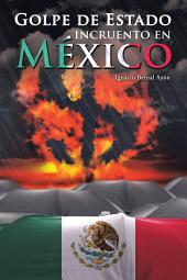 Golpe De Estado Incruento En Mxico