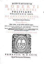 Disputationes Roberti Bellarmini,... de controversiis christianae fidei