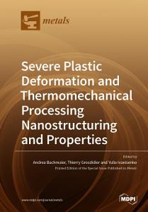 Severe Plastic Deformation and Thermomechanical Processing  Nanostructuring and Properties