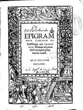 Epigrammata clarissimi disertissimiq[ue] uiri Thomae Mori ... ad emendatu[m] exemplar ipsius autoris excusa