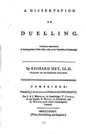 A Dissertation on Duelling. Published, by Appointment, as Having Gained a Prize (May 1784) in the University of Cambridge. By Richard Hey, ...