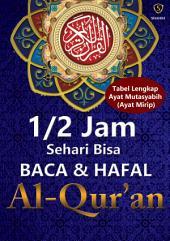 1/2 Jam Sehari Bisa Baca dan Hafal Al-Qur'an: Plus Tabel Ayat Mutasyabih (Mirip) & Rasm Utsmani (Kaidah Menulis Ayat Al-Qur'an)