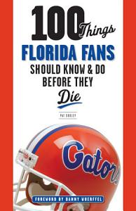 100 Things Florida Fans Should Know   Do Before They Die Book