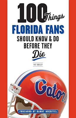 100 Things Florida Fans Should Know   Do Before They Die