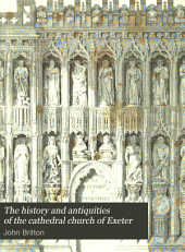 The History and Antiquities of the Cathedral Church of Exeter