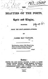 The Beauties of the Poets, Lyric and Elegiac, Selected from the Most Admired Authors by J. E. Taylor