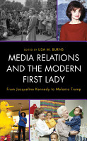 Media Relations and the Modern First Lady PDF