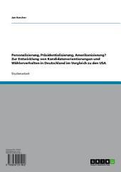 Personalisierung, Präsidentialisierung, Amerikanisierung? Zur Entwicklung von Kandidatenorientierungen und Wählerverhalten in Deutschland im Vergleich zu den USA