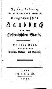 Geographisches Handbuch von dem östreichischen Staate: Böheim, Mähren, und Schlesien, Band 3