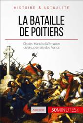 La bataille de Poitiers: Charles Martel, la naissance d'une figure héroïque