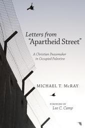 "Letters from ""Apartheid Street"": A Christian Peacemaker in Occupied Palestine"