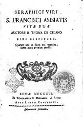Seraphici viri s. Francisci Asisiatis vitae duae auctore b. Thoma de Celano ..