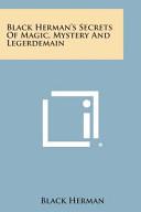 Black Herman s Secrets of Magic  Mystery and Legerdemain PDF