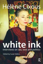 White Ink: Interviews on Sex, Text and Politics