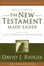 Your Study of the New Testament Made Easier Part 2: Acts Through Revelation