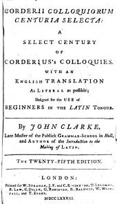 Corderii Colloquiorum centuria selecta: a select century of Corderius's Colloquies. With an English translation ... By John Clarke ... The twenty-fifth edition