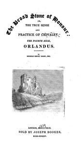 The Broad Stone of Honour; Or, the True Sense and Practice of Chivalry: Orlandus