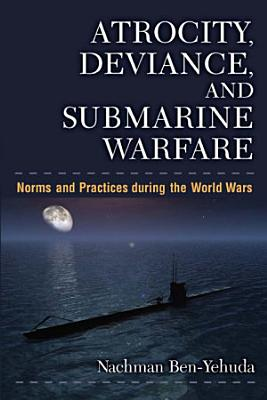 Atrocity  Deviance  and Submarine Warfare
