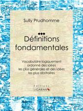 Définitions fondamentales: Vocabulaire logiquement ordonné des idées les plus générales et des idées les plus abstraites