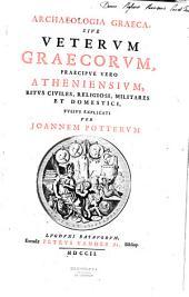 Archaelogia Graeca sive veterum Graecorum...