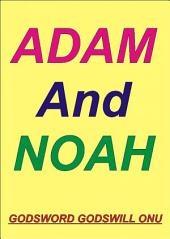 Adam, the First Man, and Noah, God's Favourite: Learning from Adam and Noah