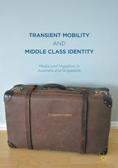 Transient Mobility and Middle Class Identity: Media and Migration in Australia and Singapore