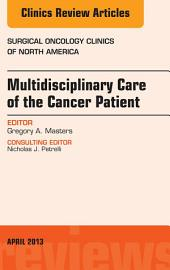Multidisciplinary Care of the Cancer Patient , An Issue of Surgical Oncology Clinics, E-Book