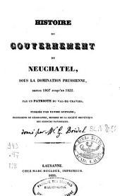 Histoire du gouvernement de Neuchâtel sous la domination prussienne, depuis 1807 jusqu'en 1832