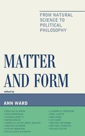 Matter and Form: From Natural Science to Political Philosophy