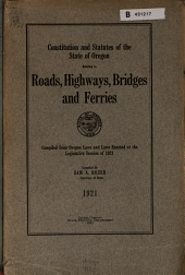 Oregon Highway Laws: Constitutional and Statutory Provisions Relating to Roads, Highways, Bridges, Ferries and Parks