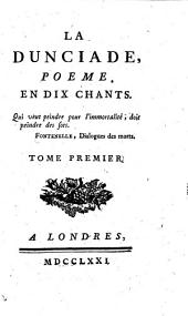 La Dunciade, poeme en dix chants: Volume 1