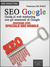 SEO Google: Guida al web marketing con gli strumenti di Google