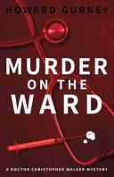 Murder on the Ward  Dr Christopher Walker Medical Murder Mystery Book 1 PDF