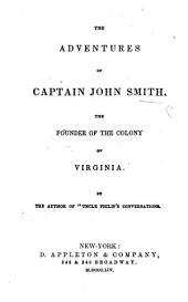 "The Adventures of Captain John Smith, the Founder of the Colony of Virginia. By the Author of ""Uncle Philip's Conversations"" [i.e. Francis Lister Hawks.]"