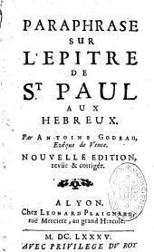 Paraphrase sur l'epitre de St. Paul aux Hebreux. Par Antoine Godeau, evêque de Vence. Nouvelle edition, revüe et corrigée