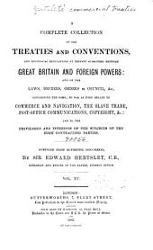 Hertslet's Commercial Treaties: A Collection of Treaties and Conventions, Between Great Britain and Foreign Powers, and of the Laws, Decrees, Orders in Council, &c., Concerning the Same, So Far as They Relate to Commerce and Navigation, Slavery, Extradition, Nationality, Copyright, Postal Matters, &c., and to the Privileges and Interests of the Subjects of the High Contracting Parties. Compiled from Authentic Documents, Volume 15