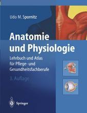 Anatomie und Physiologie: Lehrbuch und Atlas für Pflege- und Gesundheitsfachberufe, Ausgabe 3
