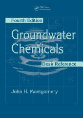 Groundwater Chemicals Desk Reference, Fourth Edition: Edition 4