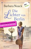 Die Lichter von Berlin   von der Autorin des Bestsellers   Schwestern der Hoffnung   PDF