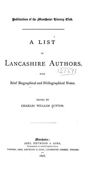 A List Of Lancashire Authors With Brief Biographical And Bibliographical Notes