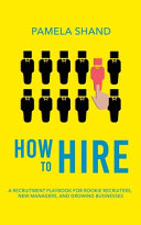 How To Hire A Recruitment Playbook For Rookie Recruiters New Managers And Growing Businesses Book PDF