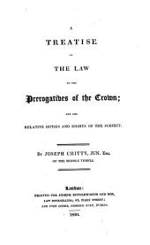 A Treatise on the Law of the Prerogatives of the Crown: And the Relative Duties and Rights of the Subject