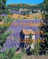 Schlemmen wie Gott in Frankreich - Provence, Languedoc: Kulinarischer Reiseführer Frankreich