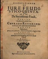 Disputationum de iure feudistico quinta, quae de successione feudi