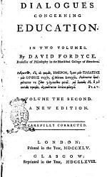 Dialogues Concerning Education. In Two Volumes. By David Fordyce, ... Volume the First [-volume the Second]