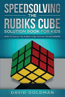 Speedsolving the Rubik's Cube Solution Book for Kids