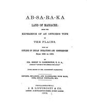 Ab-sa-ra-ka, Land of Massacre: Being the Experience of an Officer's Wife on the Plains. With an Outline of Indian Operations and Conferences from 1865 to 1878