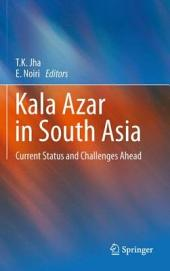 Kala Azar in South Asia: Current Status and Challenges Ahead