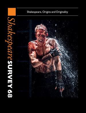 Shakespeare Survey  Volume 68  Shakespeare  Origins and Originality PDF